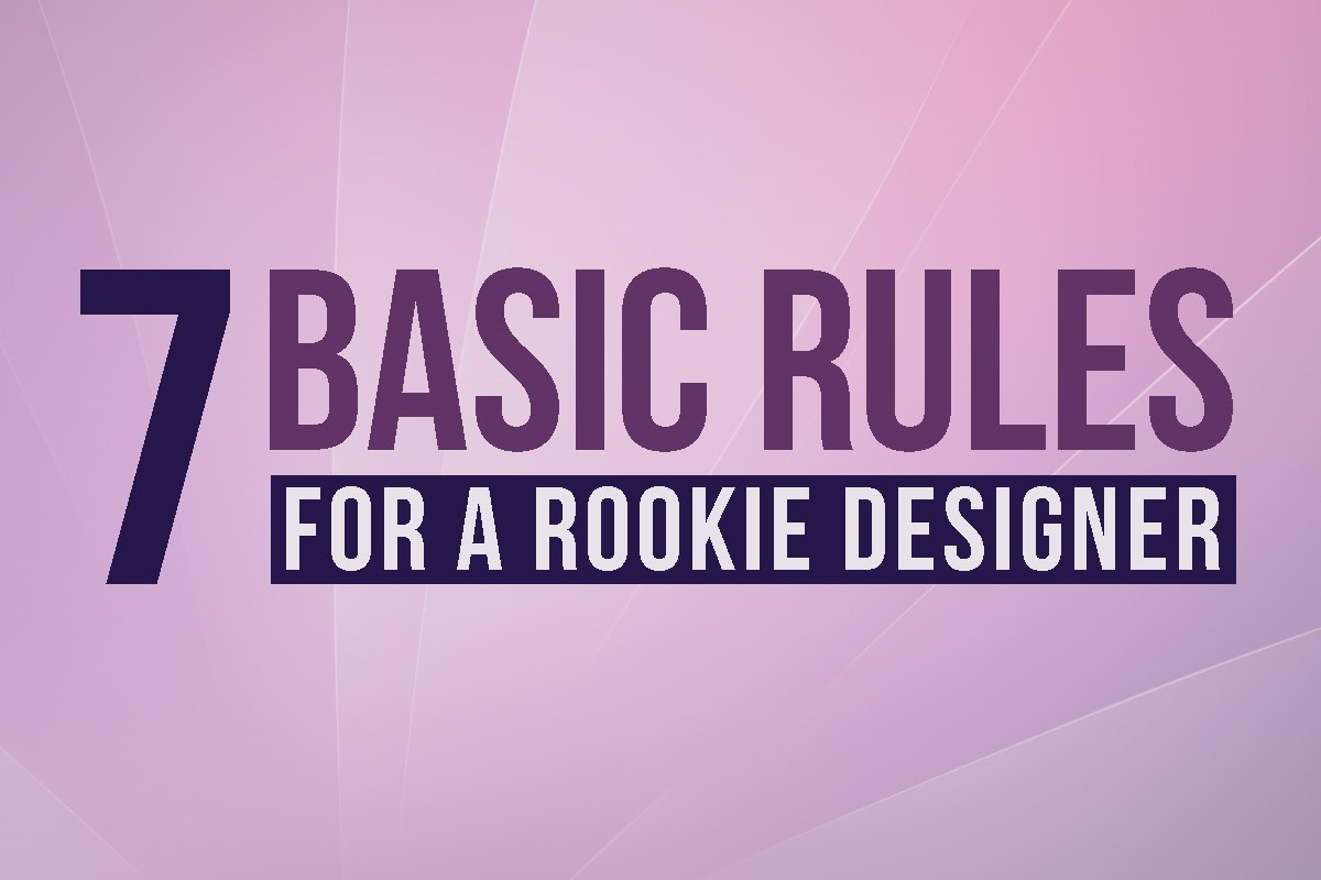 7 Rules For A Rookie Designer